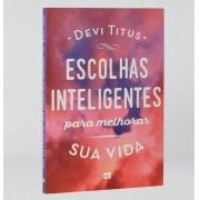 ESCOLHAS INTELIGENTES PARA MELHORAR SUA VIDA | Devi Titus