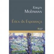 Ética da esperança   Jürgen Moltmann