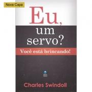 EU, UM SERVO? Você está brincando! | Charles Swindoll