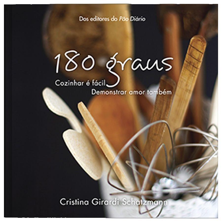 180 Graus - Cozinhar é Fácil, Demonstrar Amor Também - Cristina Girardi Schatzmann