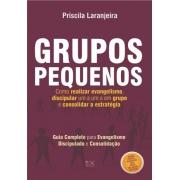 Grupos Pequenos-Evangelismo, discipulado e consolidação - Priscila Laranjeira