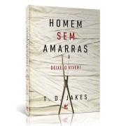 Homem sem amarras | T. D. Jakes