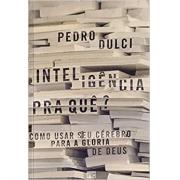 Inteligência para quê? Como usar seu cérebro para a glória de Deus | Pedro Dulci
