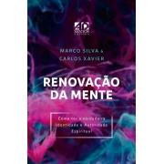 RENOVAÇÃO DA MENTE | Marco Silva & Carlos Xavier