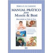 Manual Prático para Mamãe & Bebê - Rebeca Michelato Cardoso