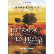 Na Estrada Real da Entrega Absoluta  - Frances J. Roberts