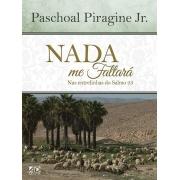 Nada me faltará | Nas entrelinhas do Salmo 23 | Paschoal Piragine Jr.