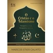 O Cristão e o Islamismo | Perspectiva Cristã - Perspectiva Islâmica | Marcos S. Calixto