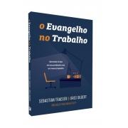 O Evangelho no Trabalho GREG GILBERT e SEBASTIAN TRAEGER