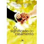 O Significado do Casamento - TIMOTHY e KATHY KELLER