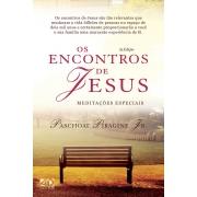 Os Encontros de Jesus (2a.ed) - Meditações Especiais | Paschoal Piragine Jr
