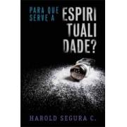 Para Que Serve a Espiritualidade? Harold Segura C.