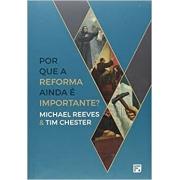 Por que a reforma ainda é importante? | Michael Reeves & Tim Chester