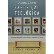 Quadros de uma exposição teológica | Kevin J. Vanhoozer