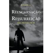 Reencarnação ou ressurreição: uma decisão de fé