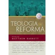 Teologia da Reforma - Mattew Barret