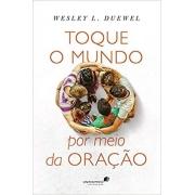 TOQUE O MUNDO POR MEIO DA ORAÇÃO | WESLEY L.DUEWEL