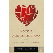 Você é aquilo que ama - JAMES K. A. SMITH