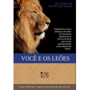 Você e os leões Como enfrentar e vencer situações que nos atacam - Jair Estrela & Eliezer Santos