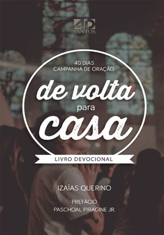 40 Dias Campanha de Oração - De Volta para casa | Izaías Querino