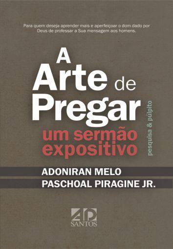 A Arte de Pregar um Sermão Expositivo  |  Adoniram Melo e Paschoal Piragine Jr
