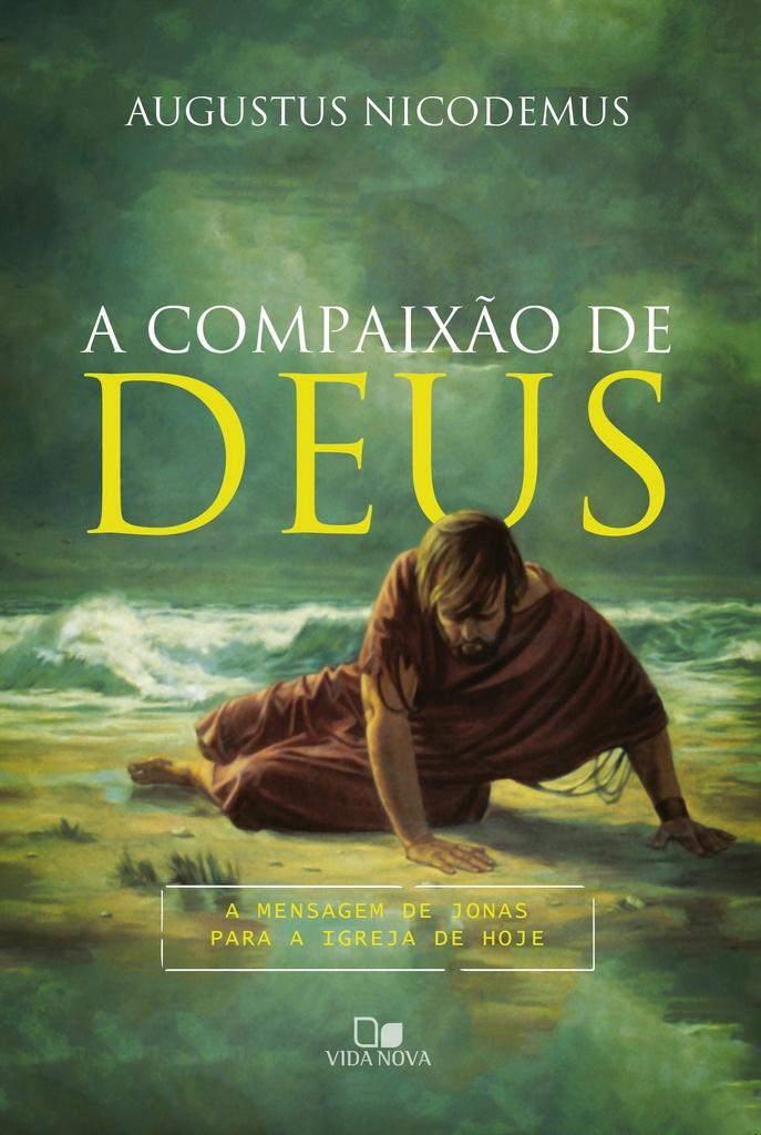 A Compaixão de Deus - AUGUSTUS NICODEMUS LOPES