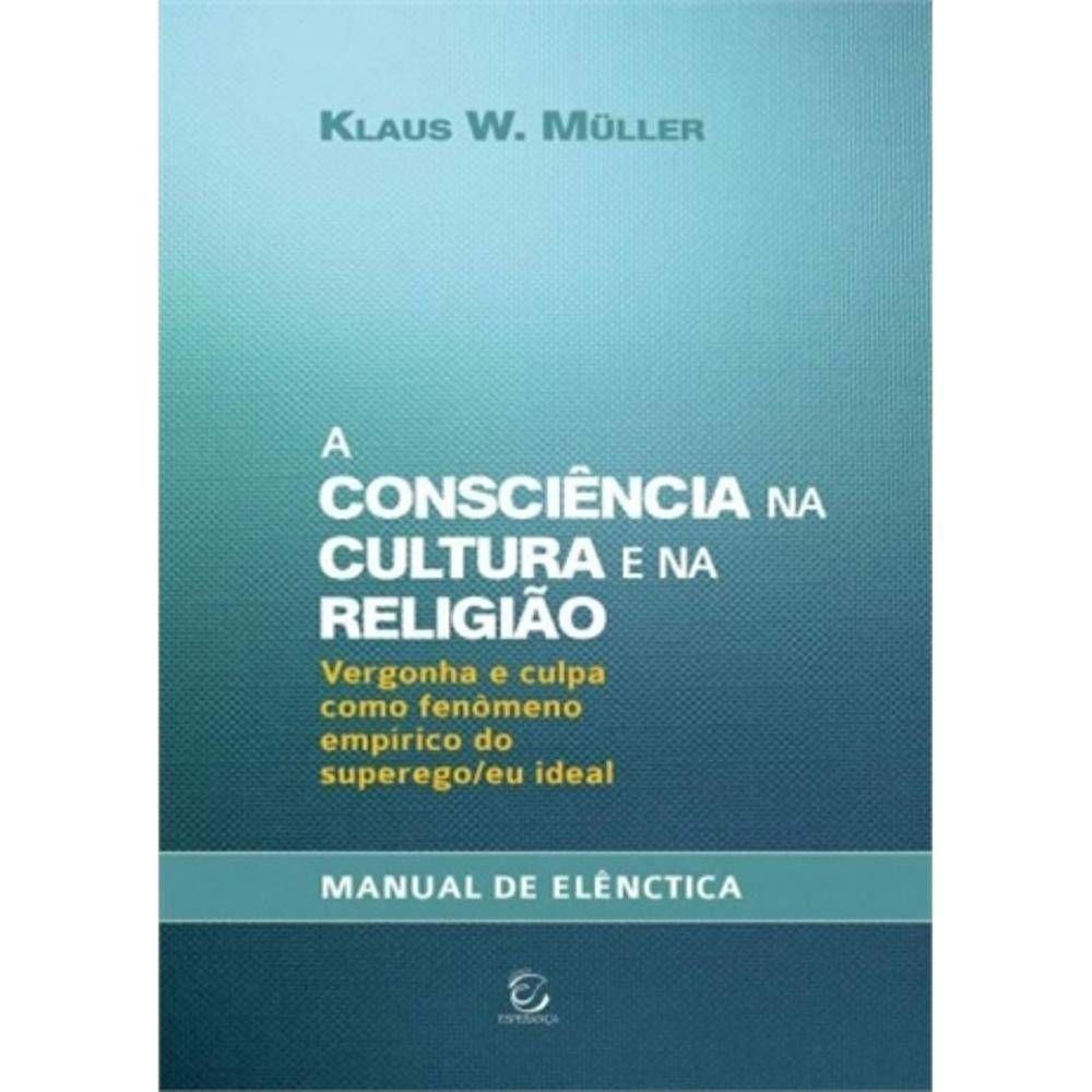 A consciência na cultura e na religião: vergonha e culpa como fenômeno empírico do superego/eu ideal