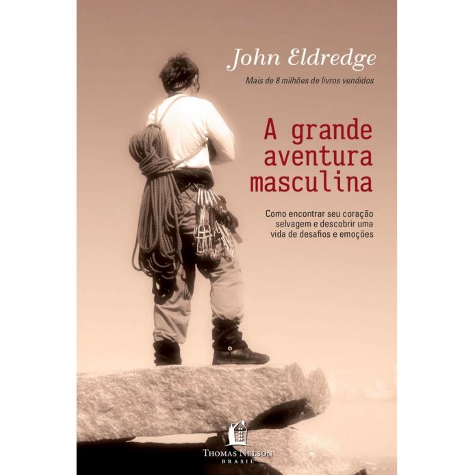 A grande aventura masculina - John Eldredge
