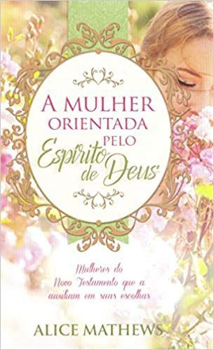 A MULHER ORIENTADA PELO ESPÍRITO DE DEUS   ALICE MATHEWS