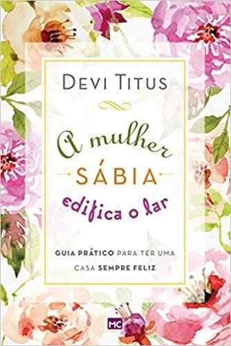 A mulher sabia edifica o lar   Devi Titus