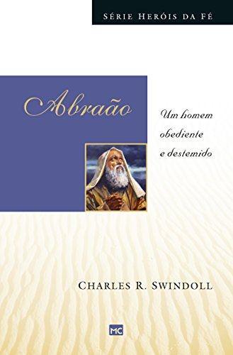 ABRAÃO - SÉRIE HEROIS DA FÉ | CHARLES SWINDOLL