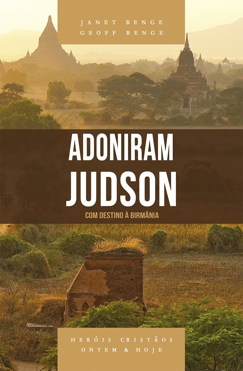 Adoniram Judson - Série heróis cristãos ontem & hoje  -  JANET BENGE , GEOFF BENGE