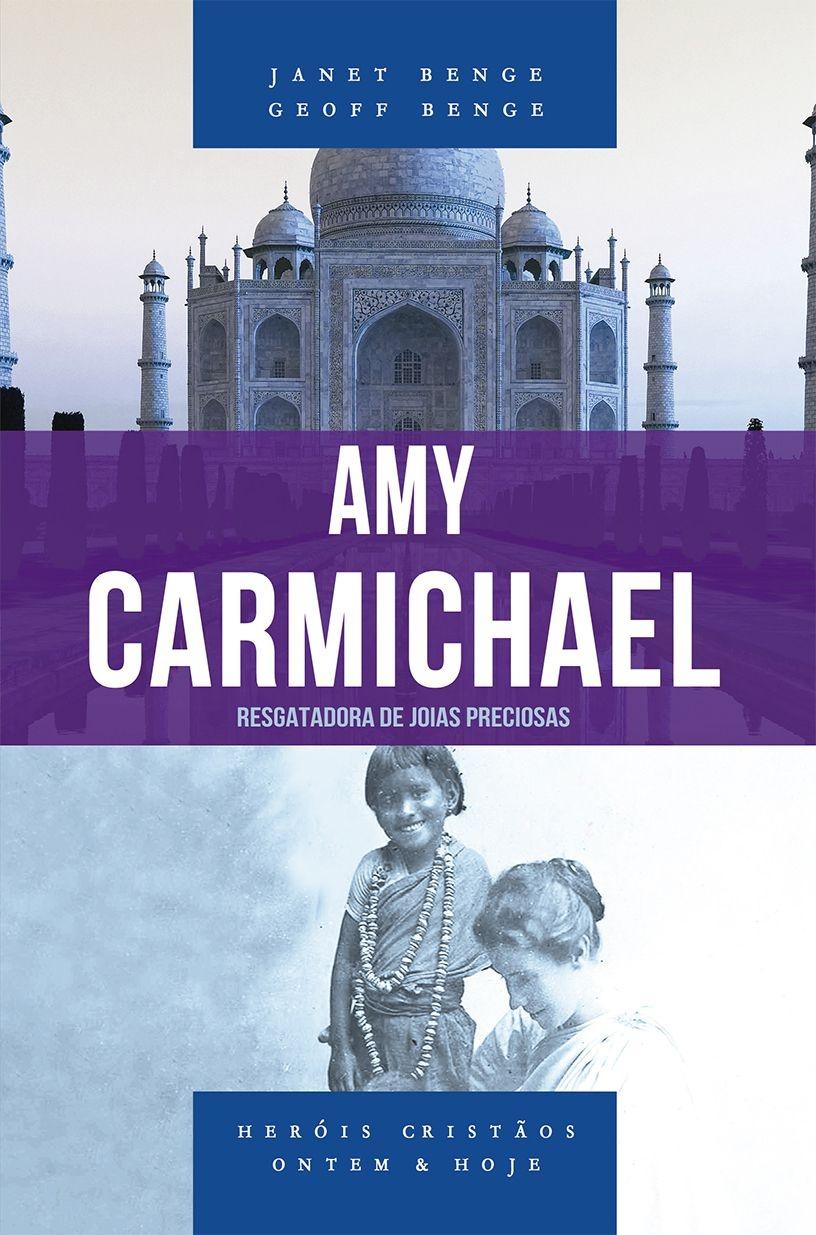 Amy Carmichael - Série heróis cristãos ontem & hoje  -  JANET BENGE , GEOFF BENGE