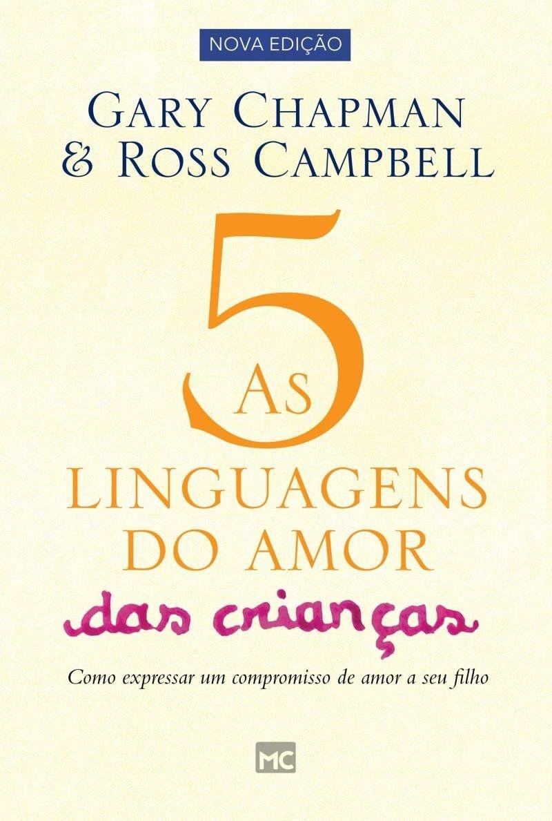 As 5 Linguagens do Amor das Crianças   Gary Chapman & Ross Campbell (NOVA EDIÇÃO)