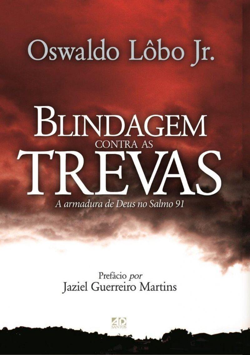 Blindagem Contra as Trevas   Oswaldo Lôbo Jr.