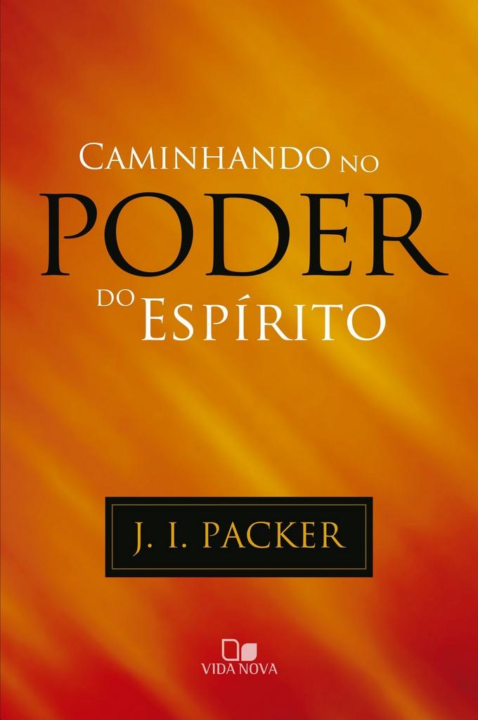 Caminhando no poder do Espírito   J. I. PACKER