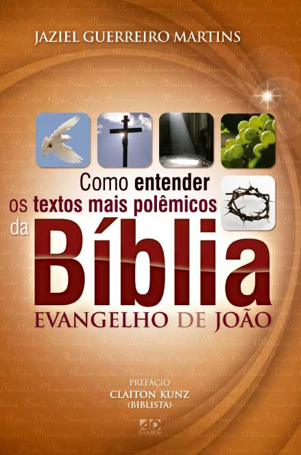 Como Entender os Textos Mais Polêmicos da Bíblia - Evangelhos de João   Jaziel Guerreiro Martins