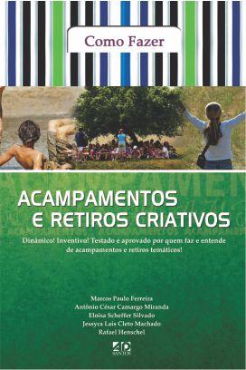 Como Fazer Acampamentos e Retiros Criativos -  Marcos Paulo Ferreira, Eliézer Magalhães e Aridna Bahr