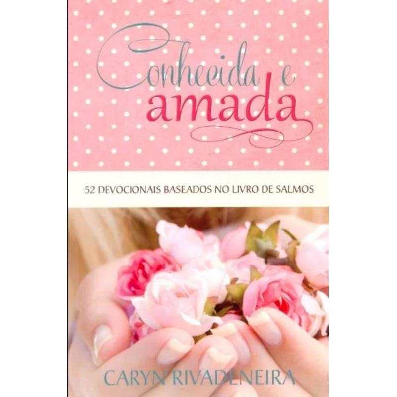 Conhecida e amada - Caryn Rivadeneira