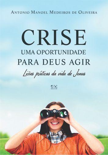 Crise. Uma Oportunidade para Deus Agir - Antônio Manoel Medeiros