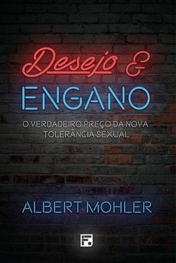 DESEJO & ENGANO   Albert Mohler