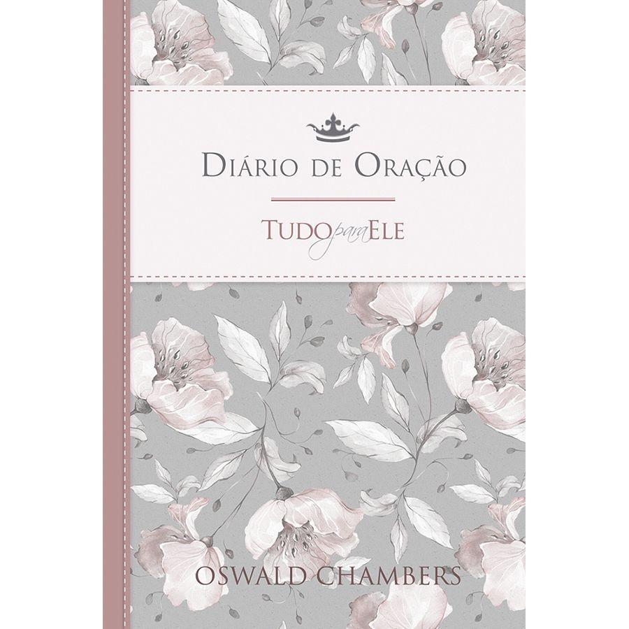 DIÁRIO DE ORAÇÃO - TUDO PARA ELE   OSWALDO CHAMBERS