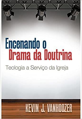 Encenando o drama da doutrina: teologia a serviço da igreja