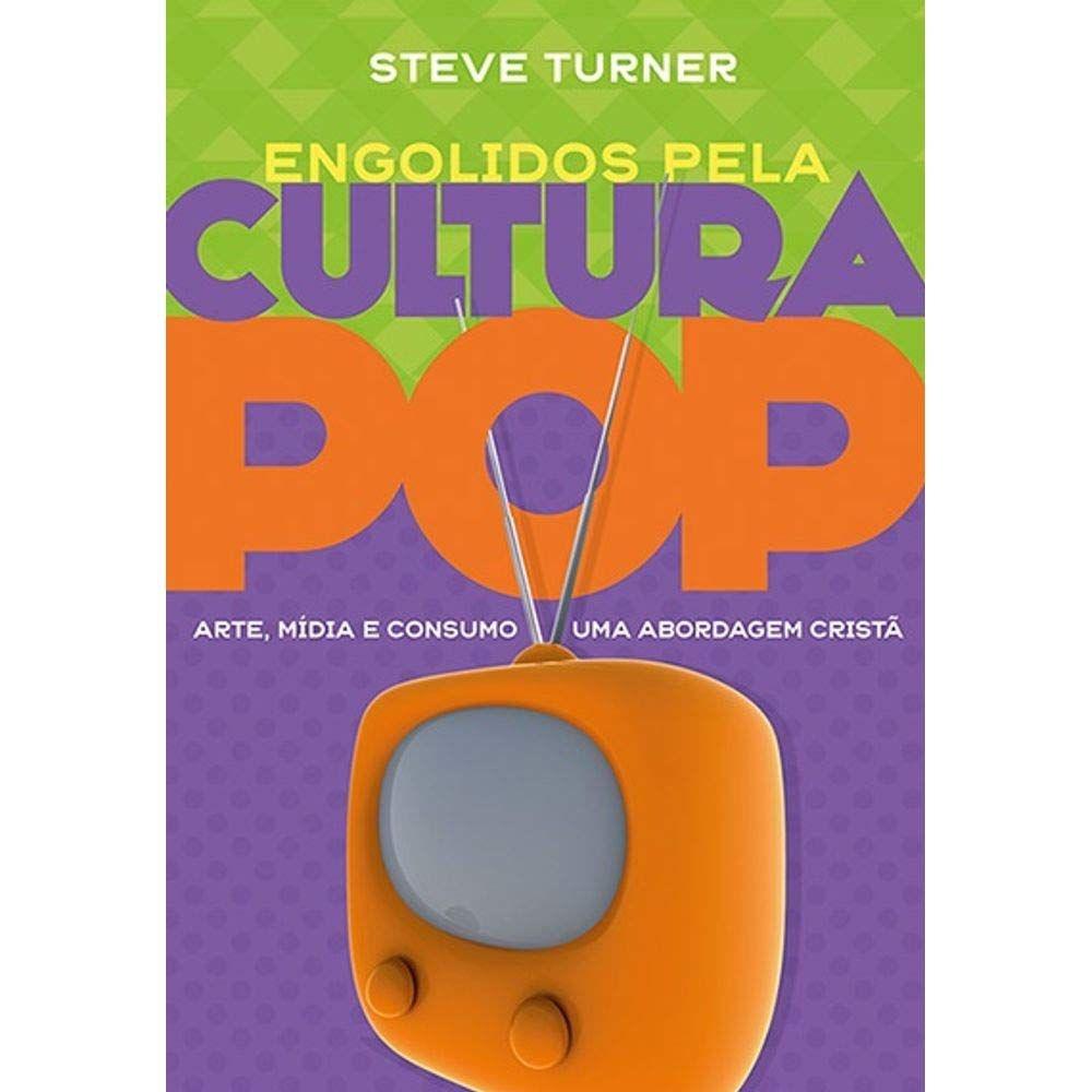 Engolidos pela cultura pop: arte, mídia e consumo uma abordagem cristã | Steve Turner