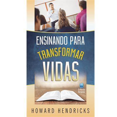 ENSINANDO PARA TRANSFORMAR VIDAS   HOWARD HENDRICKS