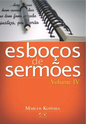 Esboços de Sermões Volume IV   Marcos Kopeska