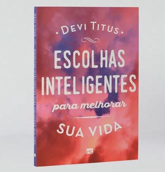 ESCOLHAS INTELIGENTES PARA MELHORAR SUA VIDA   Devi Titus
