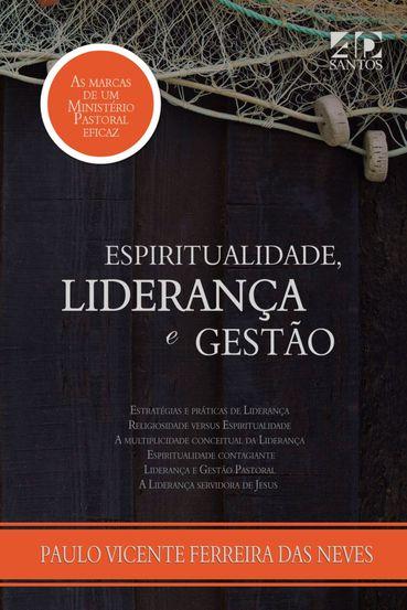 Espiritualidade, Liderança e Gestão    Paulo Vicente Ferreira das Neves