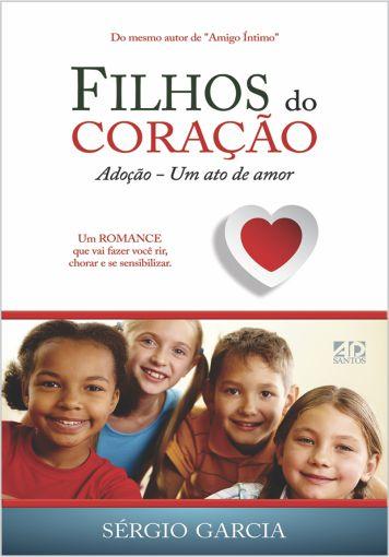 Filhos do Coração - Adoção: um ato de amor!  -  Sérgio Garcia