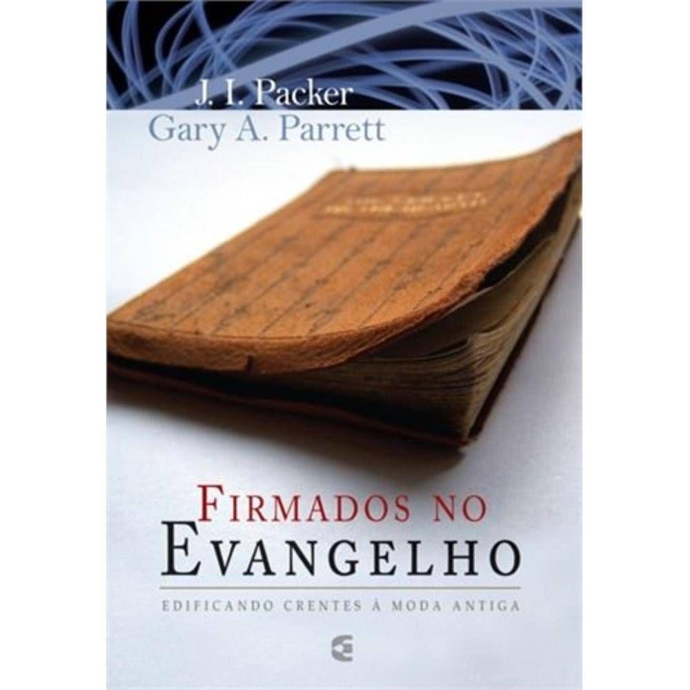 Firmados no evangelho: edificando crentes à moda antiga | J.L.PACKER